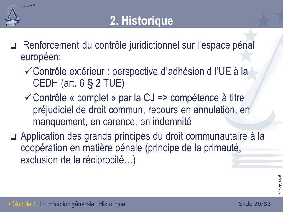 Slide 20/33 © copyright 2. Historique Renforcement du contrôle juridictionnel sur lespace pénal européen: Contrôle extérieur : perspective dadhésion d
