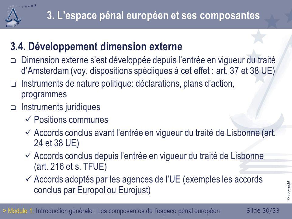 Slide 30/33 © copyright 3.4. Développement dimension externe Dimension externe sest développée depuis lentrée en vigueur du traité dAmsterdam (voy. di