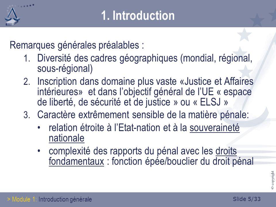 Slide 5/33 © copyright 1. Introduction Remarques générales préalables : 1. Diversité des cadres géographiques (mondial, régional, sous-régional) 2. In