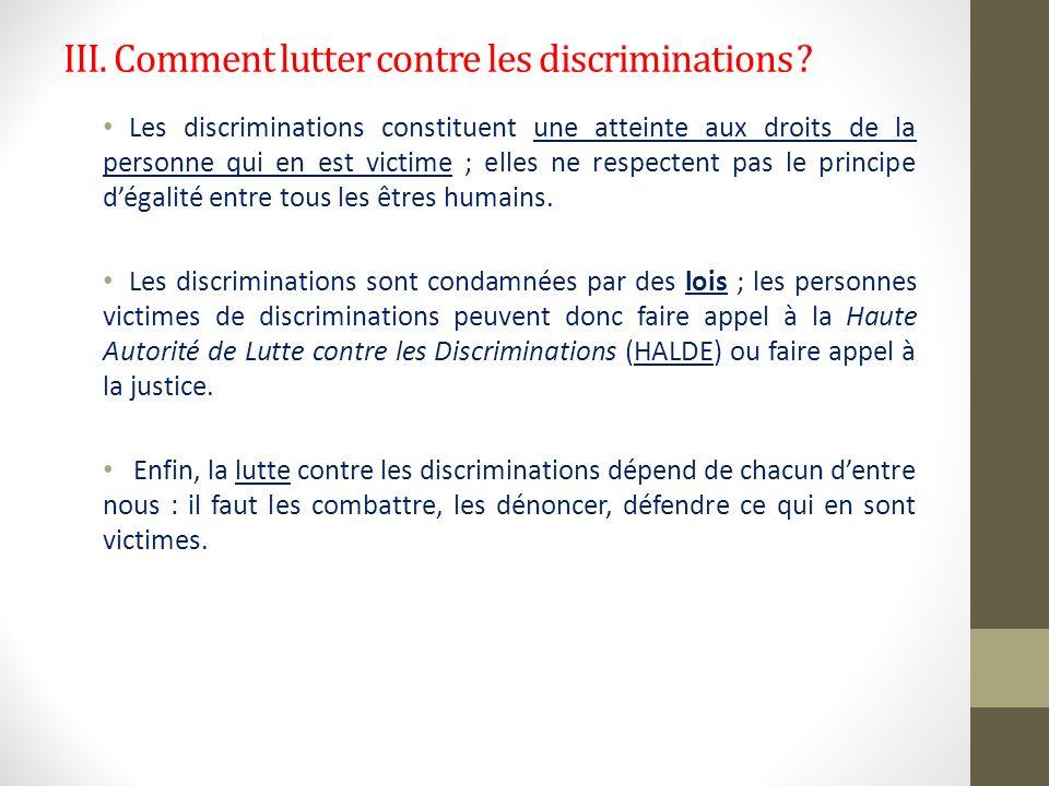 III. Comment lutter contre les discriminations ? Les discriminations constituent une atteinte aux droits de la personne qui en est victime ; elles ne