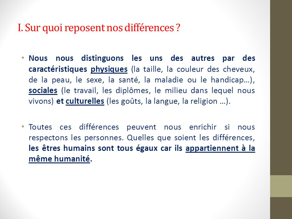 I. Sur quoi reposent nos différences ? Nous nous distinguons les uns des autres par des caractéristiques physiques (la taille, la couleur des cheveux,