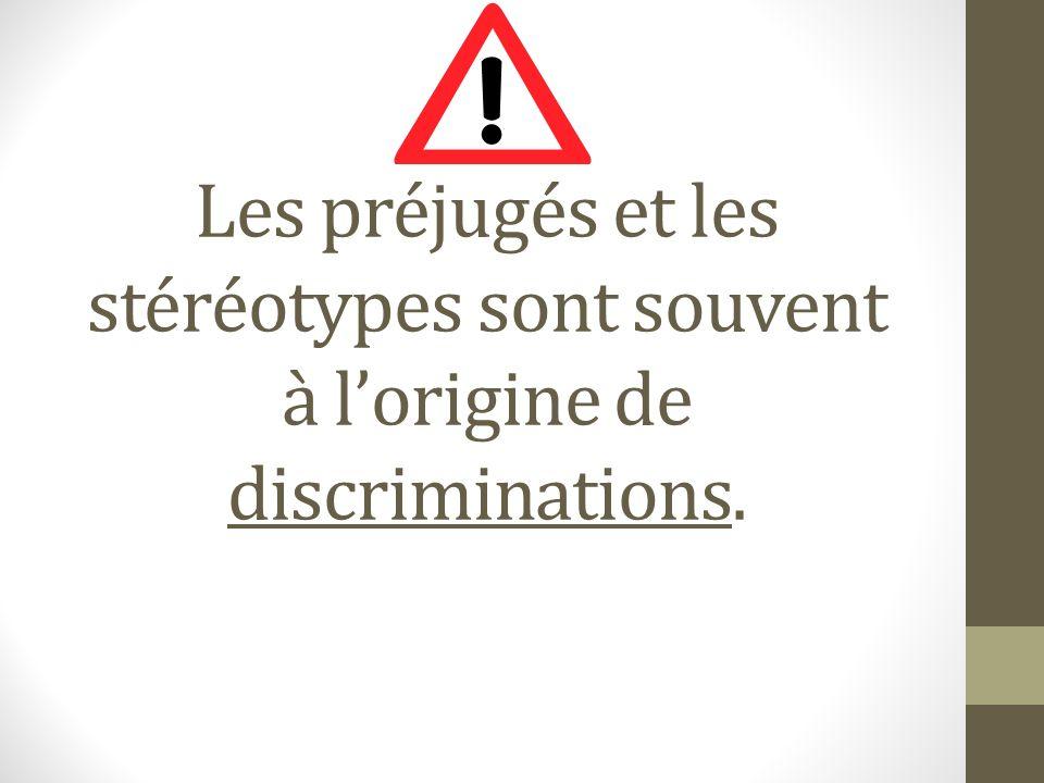 Les préjugés et les stéréotypes sont souvent à lorigine de discriminations.