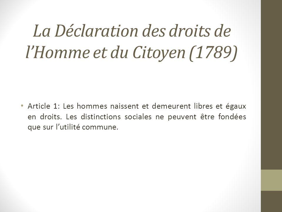 La Déclaration des droits de lHomme et du Citoyen (1789) Article 1: Les hommes naissent et demeurent libres et égaux en droits. Les distinctions socia