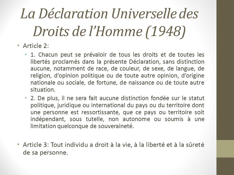 La Déclaration Universelle des Droits de lHomme (1948) Article 2: 1. Chacun peut se prévaloir de tous les droits et de toutes les libertés proclamés d