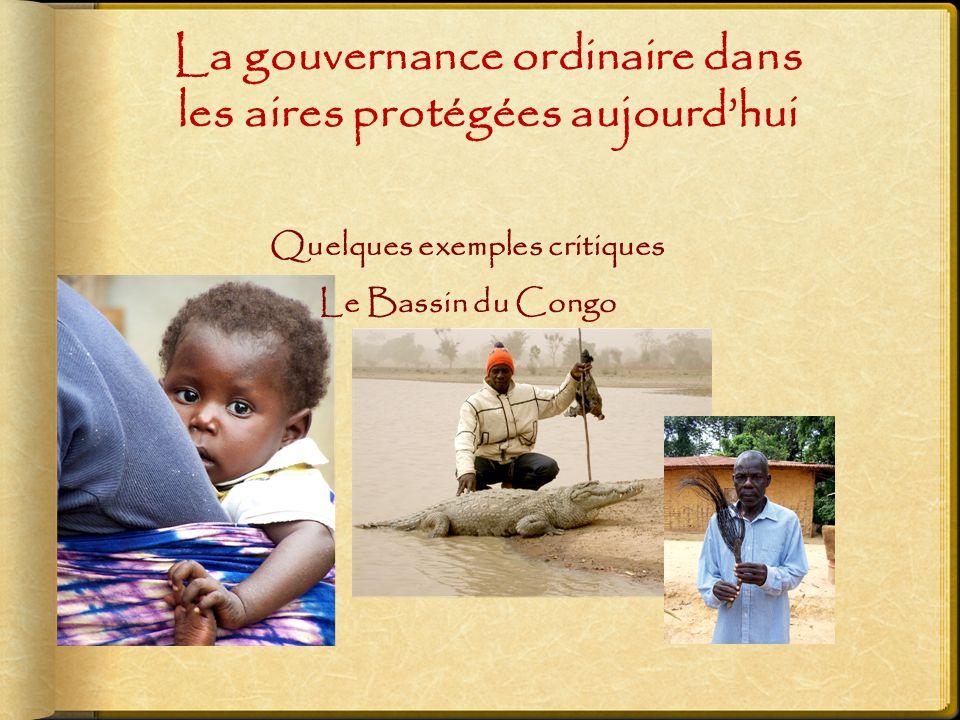 La gouvernance ordinaire dans les aires protégées aujourdhui Quelques exemples critiques Le Bassin du Congo