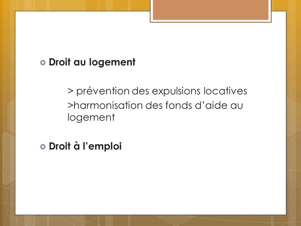 Droit au logement > prévention des expulsions locatives >harmonisation des fonds daide au logement Droit à lemploi