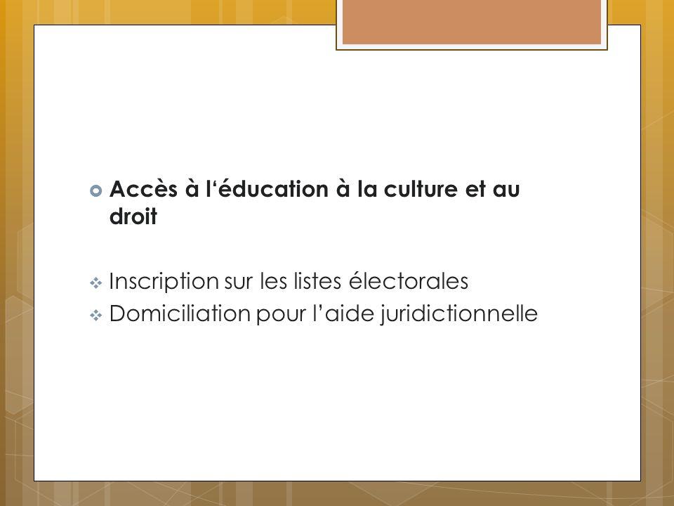 Accès à léducation à la culture et au droit Inscription sur les listes électorales Domiciliation pour laide juridictionnelle