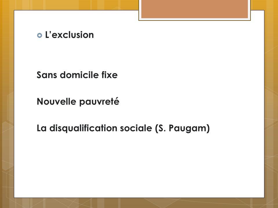 Lexclusion (suite) La désaffiliation sociale (Robert Castel) Non intégration intégration Insertion Non insertion VulnérableZone dintégration Action réparatrice RSA Exclusion sociale