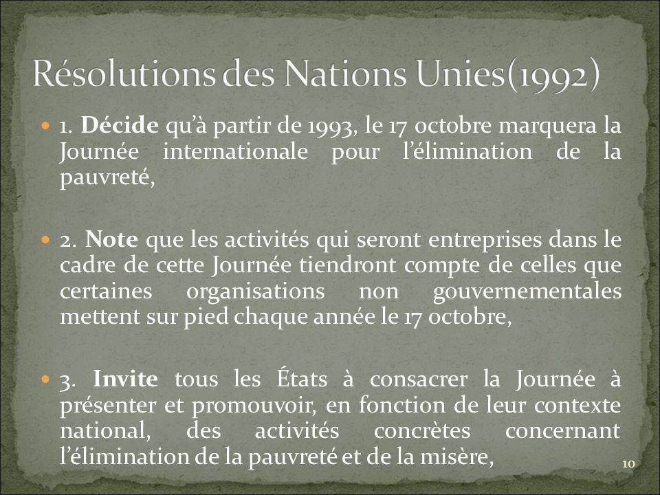 1. Décide quà partir de 1993, le 17 octobre marquera la Journée internationale pour lélimination de la pauvreté, 2. Note que les activités qui seront