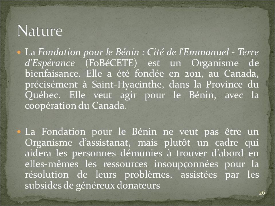 La Fondation pour le Bénin : Cité de l Emmanuel - Terre d Espérance (FoBéCETE) est un Organisme de bienfaisance.