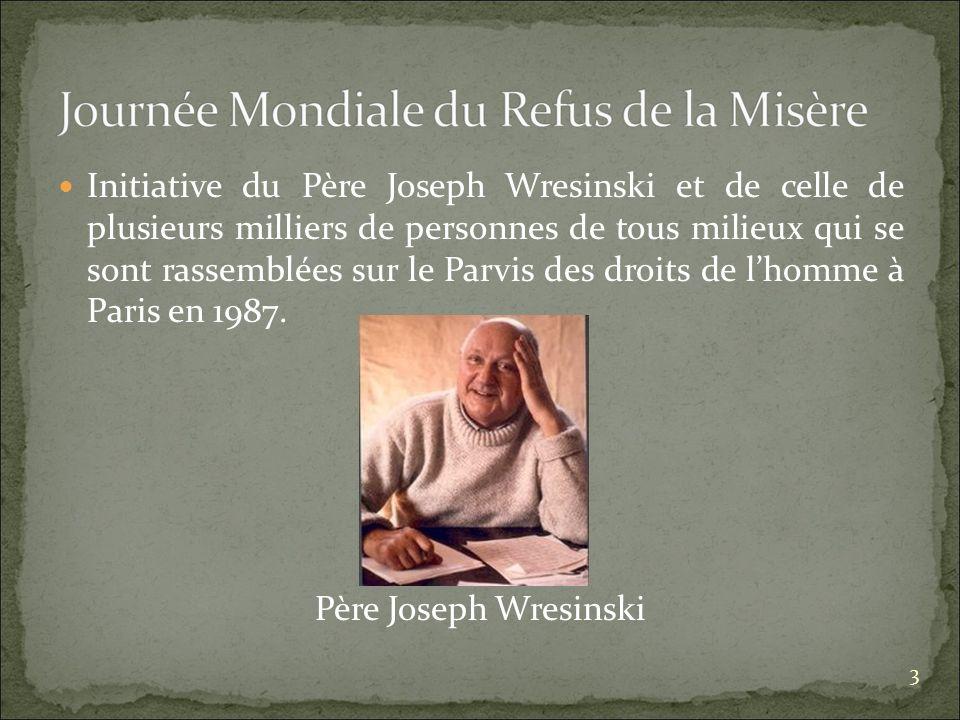 Initiative du Père Joseph Wresinski et de celle de plusieurs milliers de personnes de tous milieux qui se sont rassemblées sur le Parvis des droits de lhomme à Paris en 1987.