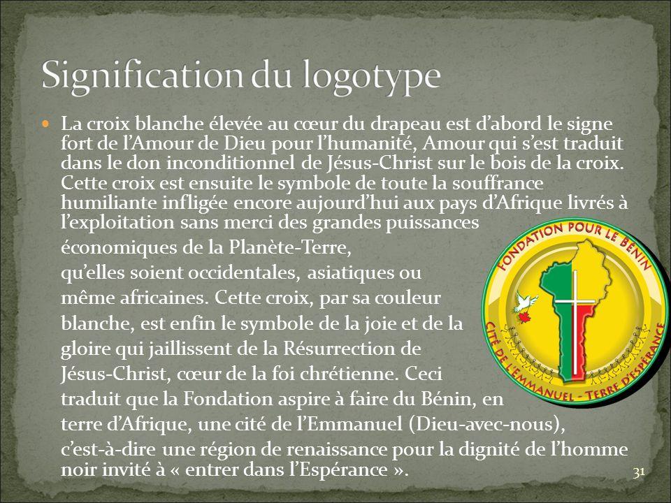 La croix blanche élevée au cœur du drapeau est dabord le signe fort de lAmour de Dieu pour lhumanité, Amour qui sest traduit dans le don inconditionnel de Jésus-Christ sur le bois de la croix.