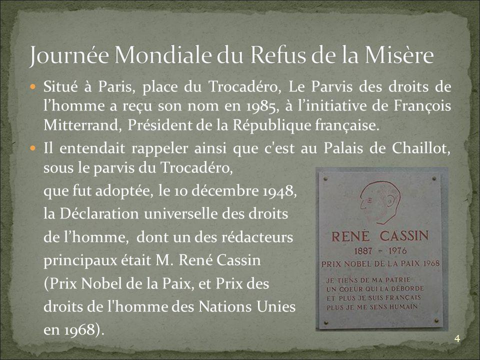 Situé à Paris, place du Trocadéro, Le Parvis des droits de lhomme a reçu son nom en 1985, à linitiative de François Mitterrand, Président de la République française.