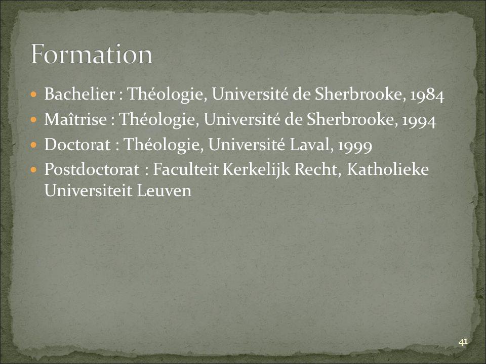 Bachelier : Théologie, Université de Sherbrooke, 1984 Maîtrise : Théologie, Université de Sherbrooke, 1994 Doctorat : Théologie, Université Laval, 1999 Postdoctorat : Faculteit Kerkelijk Recht, Katholieke Universiteit Leuven 41