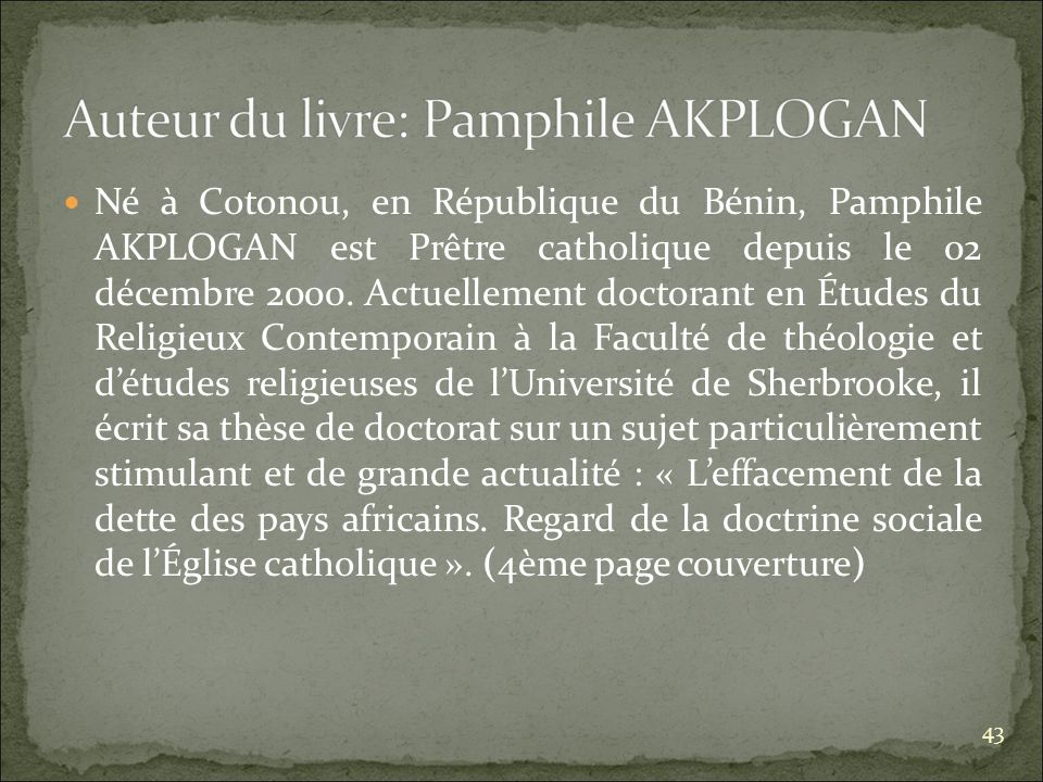 Né à Cotonou, en République du Bénin, Pamphile AKPLOGAN est Prêtre catholique depuis le 02 décembre 2000.