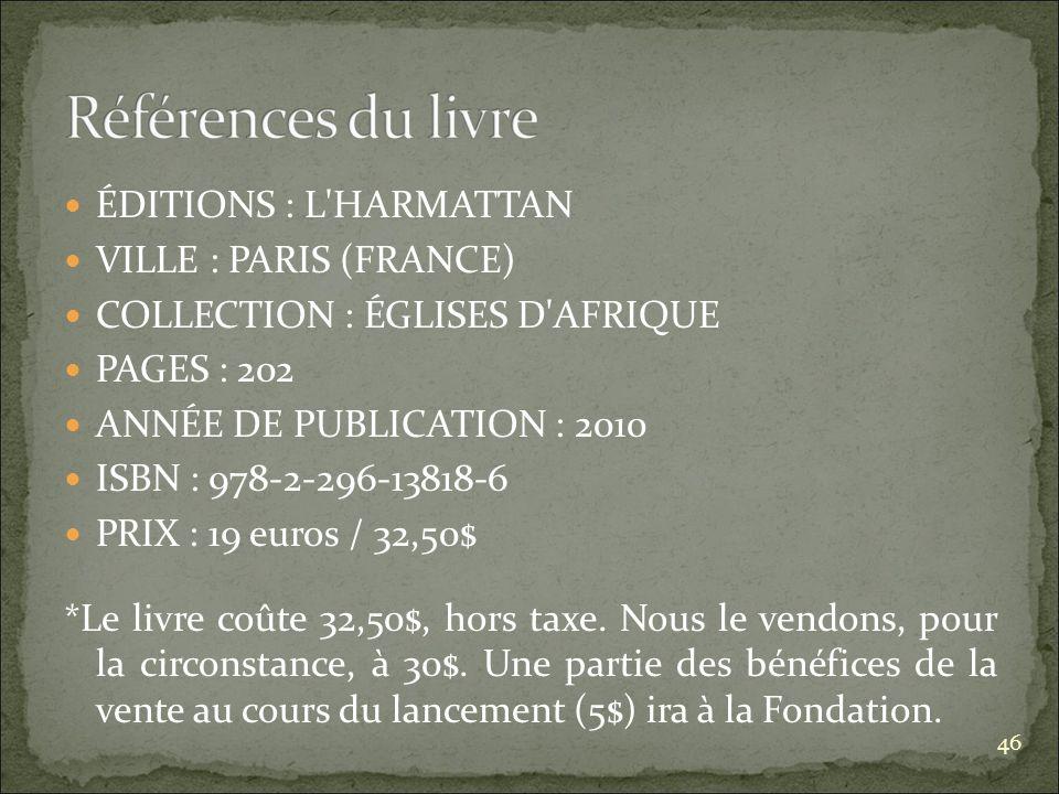ÉDITIONS : L HARMATTAN VILLE : PARIS (FRANCE) COLLECTION : ÉGLISES D AFRIQUE PAGES : 202 ANNÉE DE PUBLICATION : 2010 ISBN : 978-2-296-13818-6 PRIX : 19 euros / 32,50$ *Le livre coûte 32,50$, hors taxe.