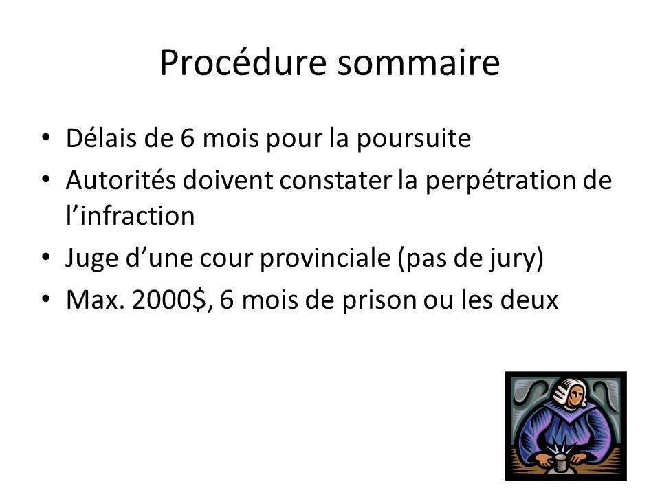Procédure sommaire Délais de 6 mois pour la poursuite Autorités doivent constater la perpétration de linfraction Juge dune cour provinciale (pas de jury) Max.