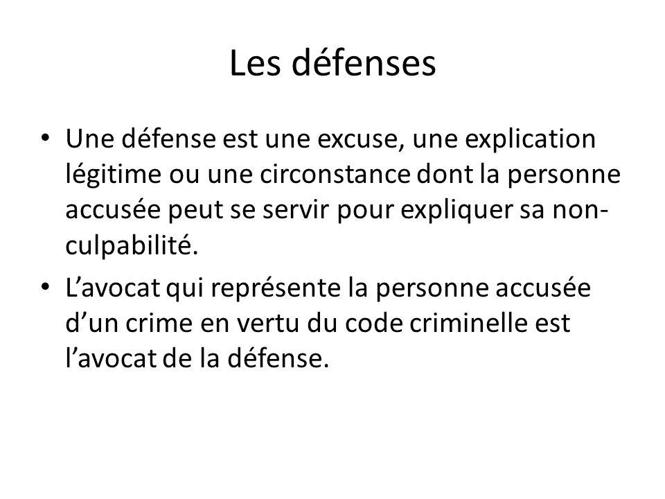 Les défenses Une défense est une excuse, une explication légitime ou une circonstance dont la personne accusée peut se servir pour expliquer sa non- culpabilité.