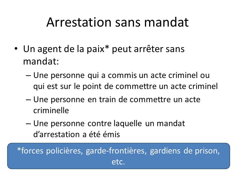 Arrestation sans mandat Un agent de la paix* peut arrêter sans mandat: – Une personne qui a commis un acte criminel ou qui est sur le point de commett