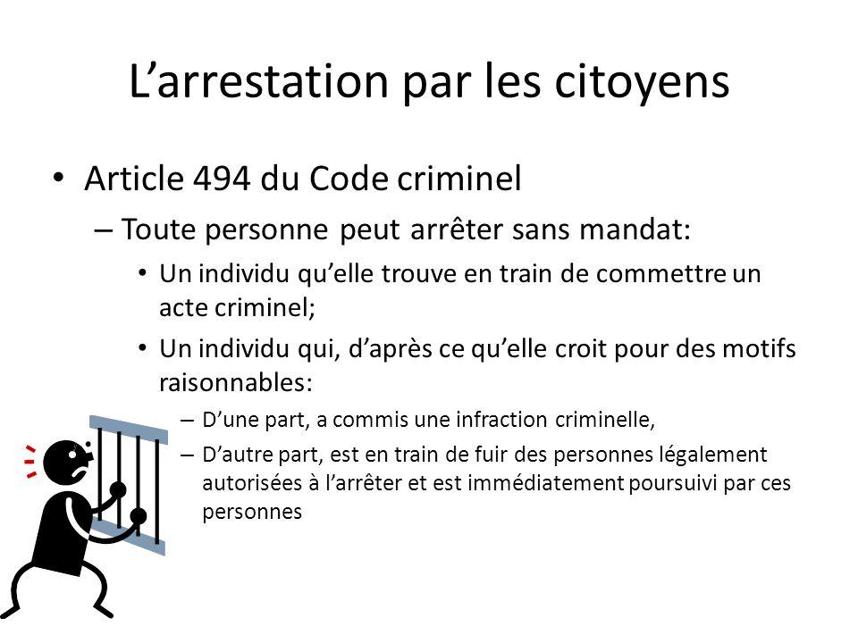 Larrestation par les citoyens Article 494 du Code criminel – Toute personne peut arrêter sans mandat: Un individu quelle trouve en train de commettre