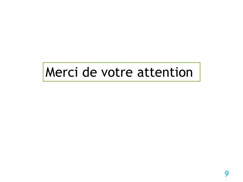 9 Merci de votre attention