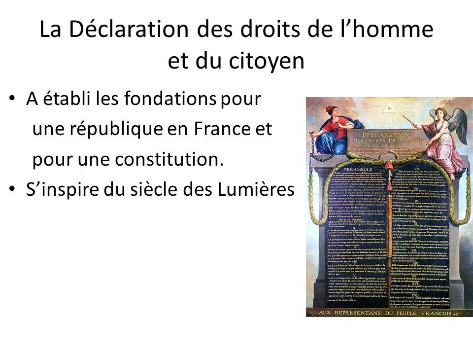 La Déclaration des droits de lhomme et du citoyen A établi les fondations pour une république en France et pour une constitution. Sinspire du siècle d