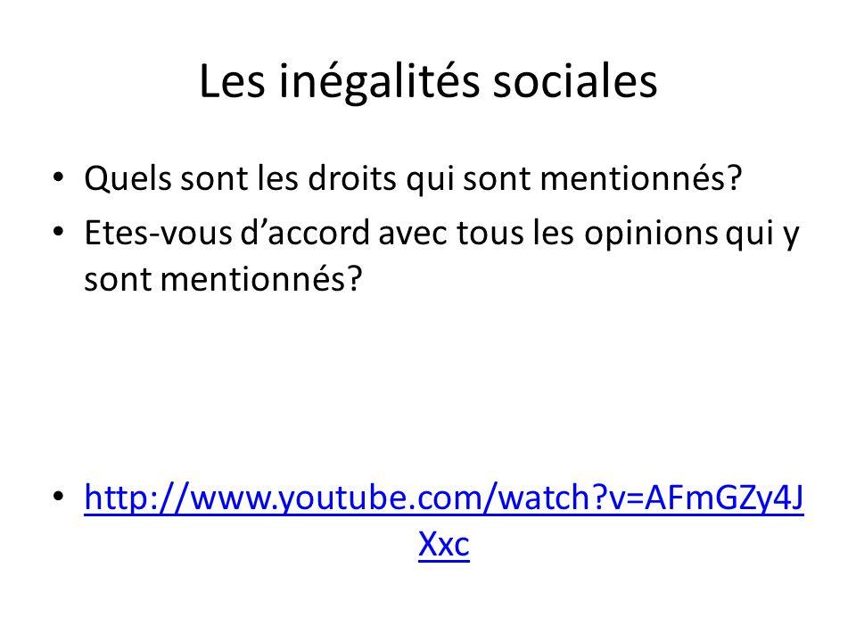 Les inégalités sociales Quels sont les droits qui sont mentionnés? Etes-vous daccord avec tous les opinions qui y sont mentionnés? http://www.youtube.