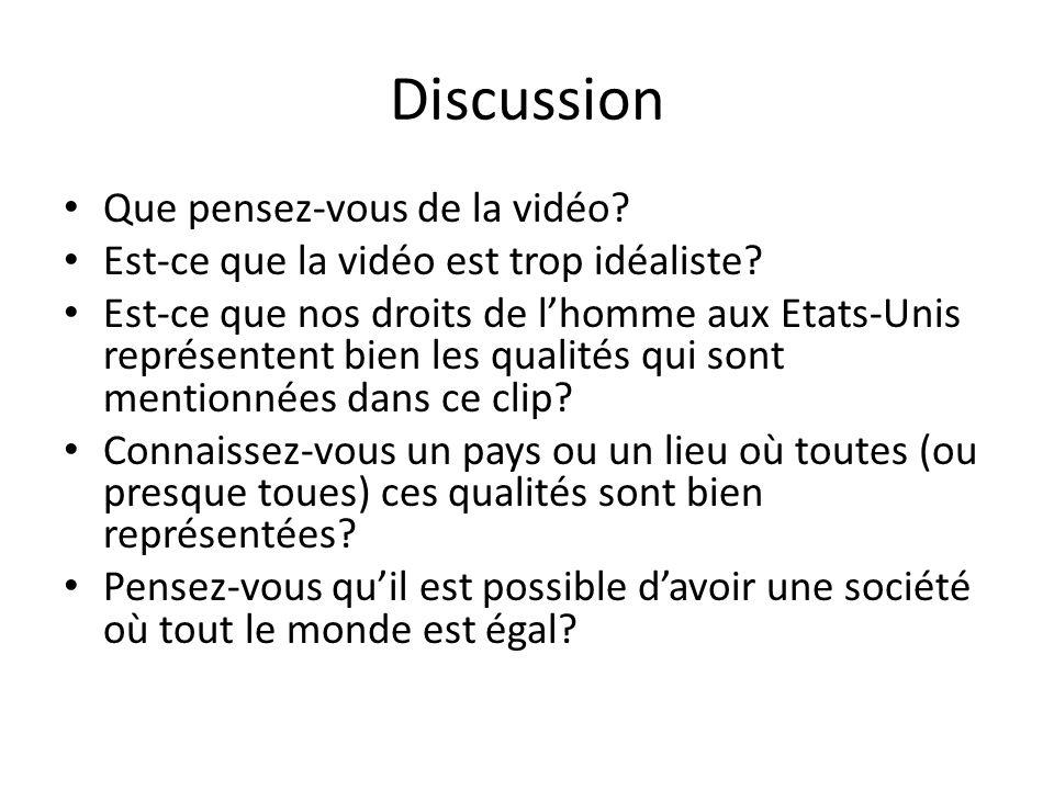 Discussion Que pensez-vous de la vidéo? Est-ce que la vidéo est trop idéaliste? Est-ce que nos droits de lhomme aux Etats-Unis représentent bien les q