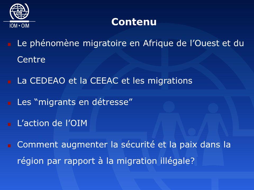 Contenu Le phénomène migratoire en Afrique de lOuest et du Centre La CEDEAO et la CEEAC et les migrations Les migrants en détresse Laction de lOIM Comment augmenter la sécurité et la paix dans la région par rapport à la migration illégale?