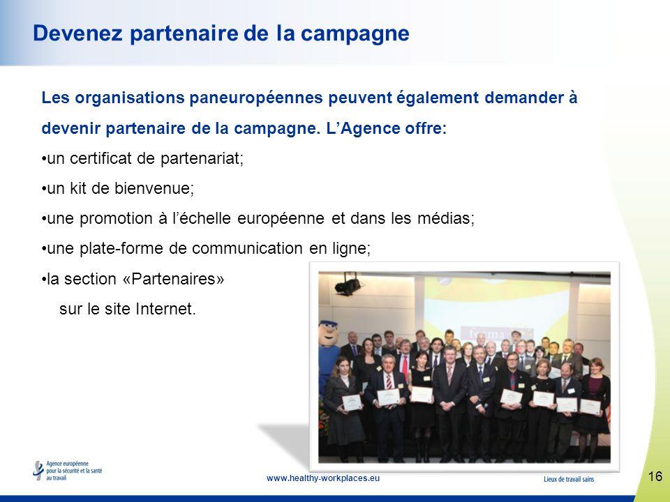 16 www.healthy-workplaces.eu Devenez partenaire de la campagne Les organisations paneuropéennes peuvent également demander à devenir partenaire de la