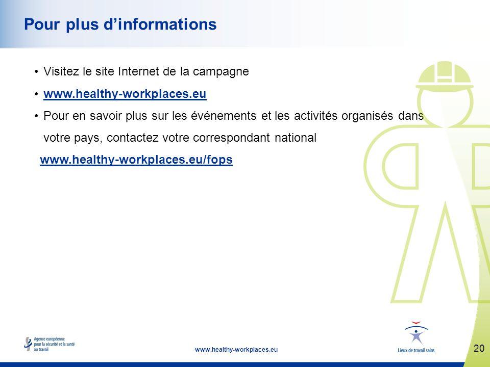 20 www.healthy-workplaces.eu Pour plus dinformations Visitez le site Internet de la campagne www.healthy-workplaces.eu Pour en savoir plus sur les évé