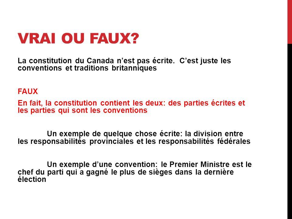 VRAI OU FAUX? La constitution du Canada nest pas écrite. Cest juste les conventions et traditions britanniques FAUX En fait, la constitution contient