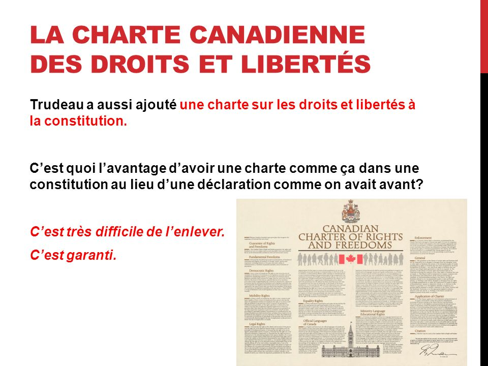 LA CHARTE CANADIENNE DES DROITS ET LIBERTÉS Trudeau a aussi ajouté une charte sur les droits et libertés à la constitution. Cest quoi lavantage davoir