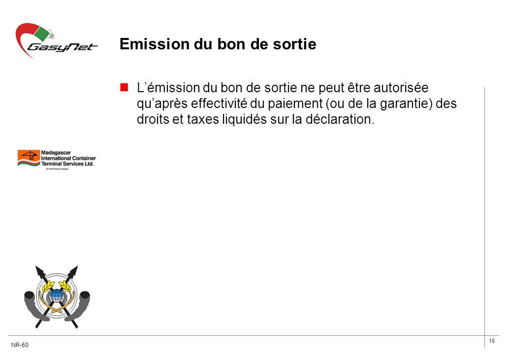 18 Emission du bon de sortie Lémission du bon de sortie ne peut être autorisée quaprès effectivité du paiement (ou de la garantie) des droits et taxes