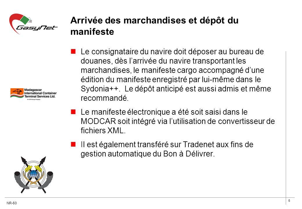 6 Arrivée des marchandises et dépôt du manifeste Le consignataire du navire doit déposer au bureau de douanes, dès larrivée du navire transportant les
