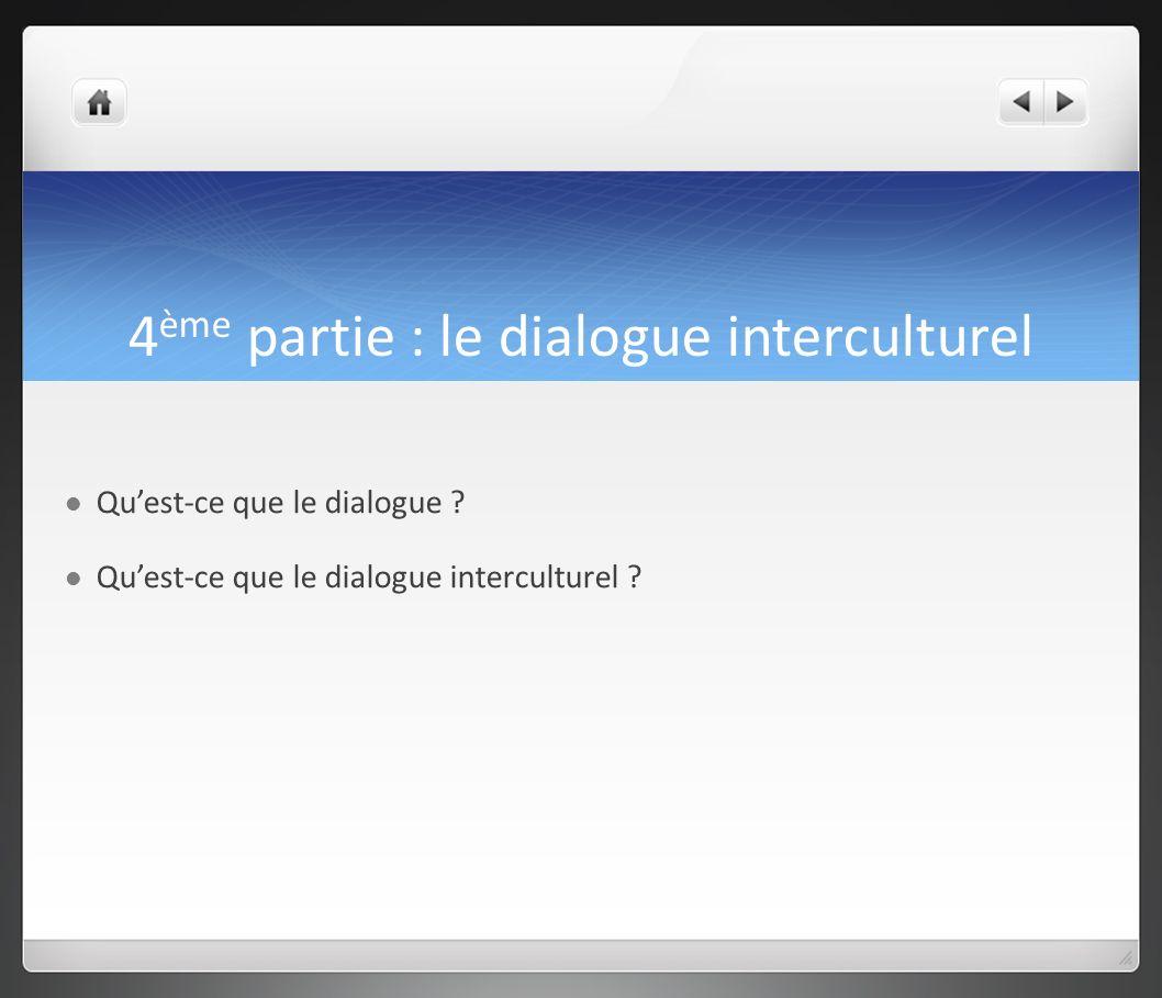4 ème partie : le dialogue interculturel Quest-ce que le dialogue ? Quest-ce que le dialogue interculturel ?