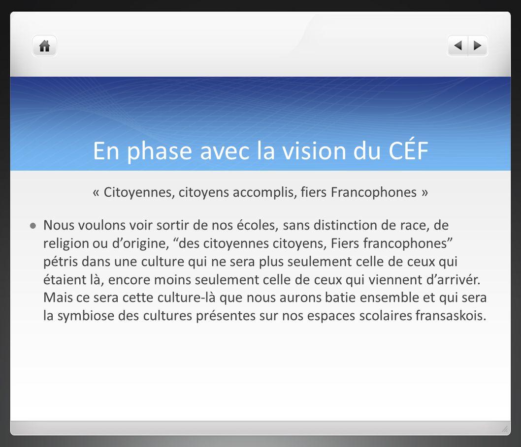 En phase avec la vision du CÉF « Citoyennes, citoyens accomplis, fiers Francophones » Nous voulons voir sortir de nos écoles, sans distinction de race