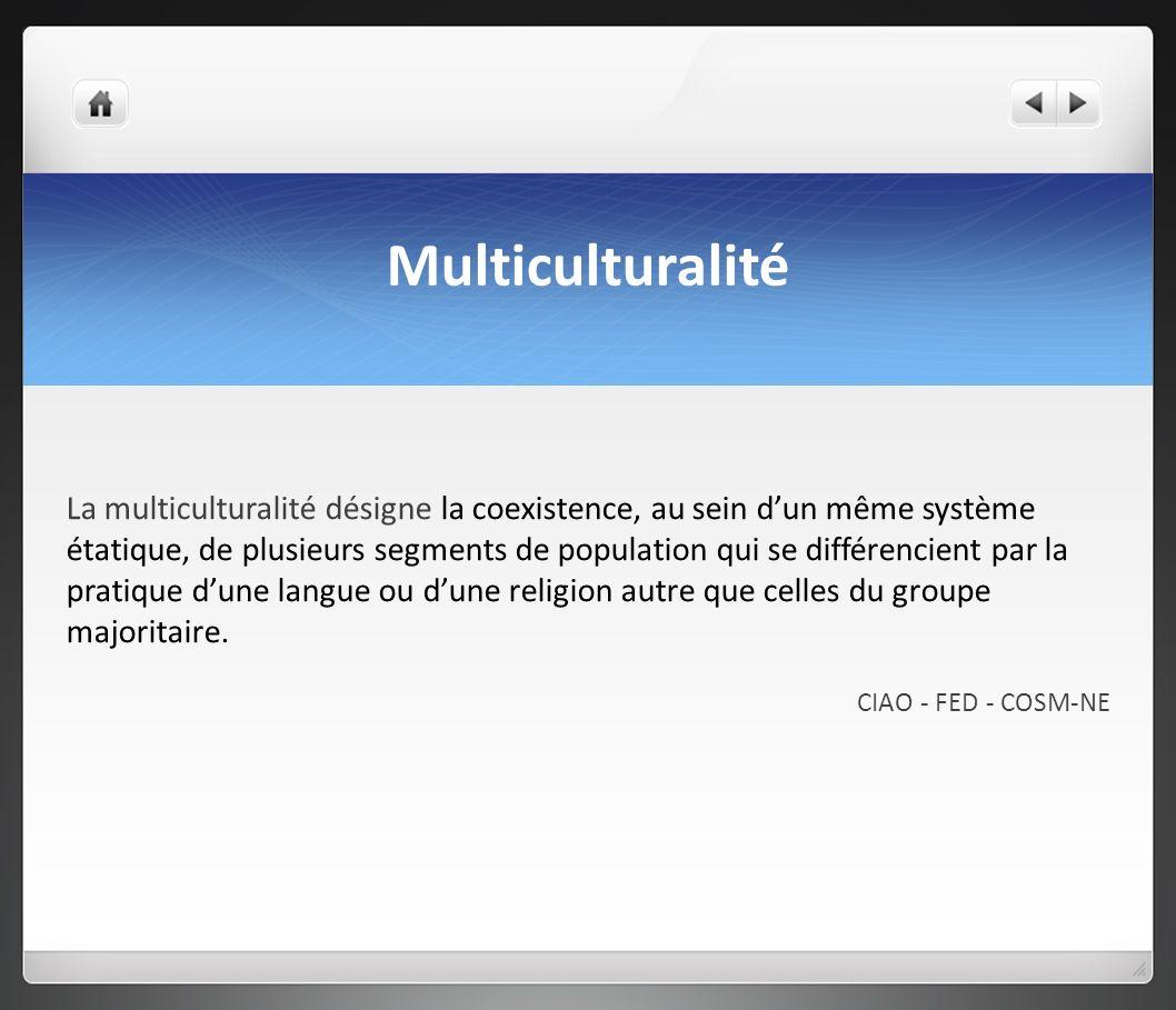 Multiculturalité La multiculturalité désigne la coexistence, au sein dun même système étatique, de plusieurs segments de population qui se différencie