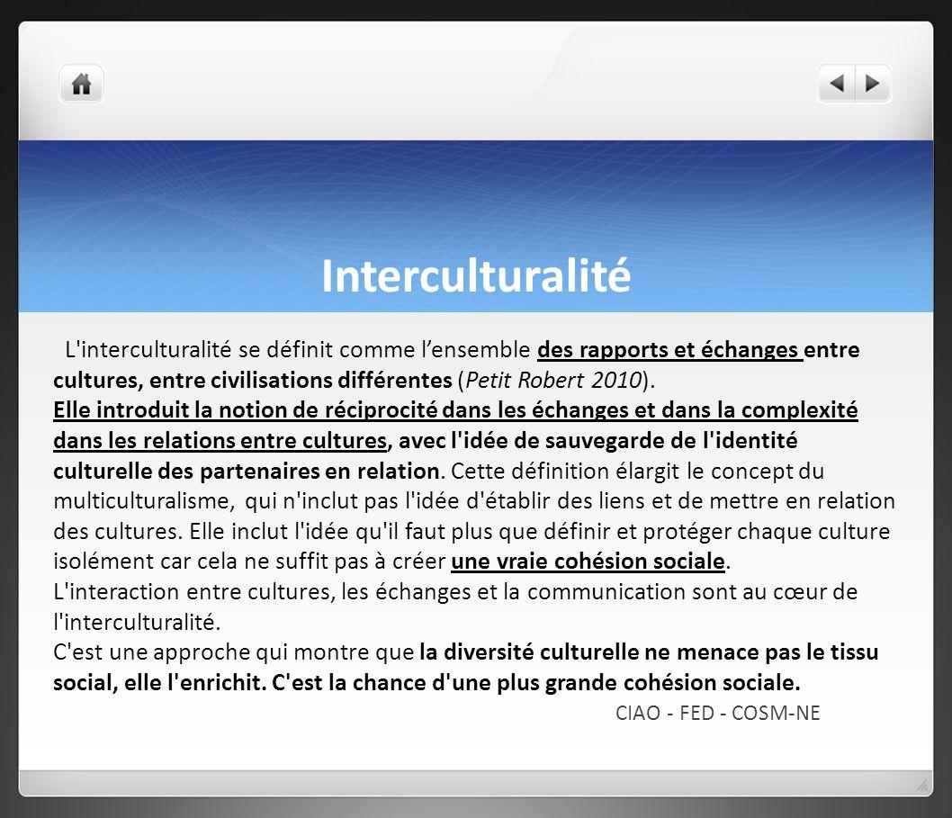 Interculturalité L interculturalité se définit comme lensemble des rapports et échanges entre cultures, entre civilisations différentes (Petit Robert 2010).