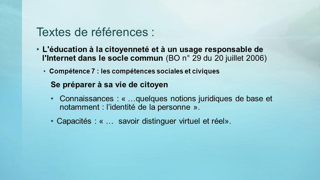 Textes de références : L'éducation à la citoyenneté et à un usage responsable de l'Internet dans le socle commun (BO n° 29 du 20 juillet 2006) Compéte