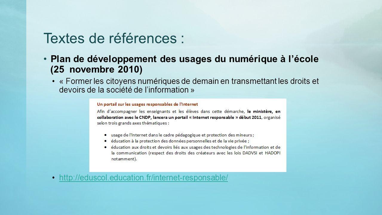 Textes de références : Plan de développement des usages du numérique à lécole (25 novembre 2010) « Former les citoyens numériques de demain en transme