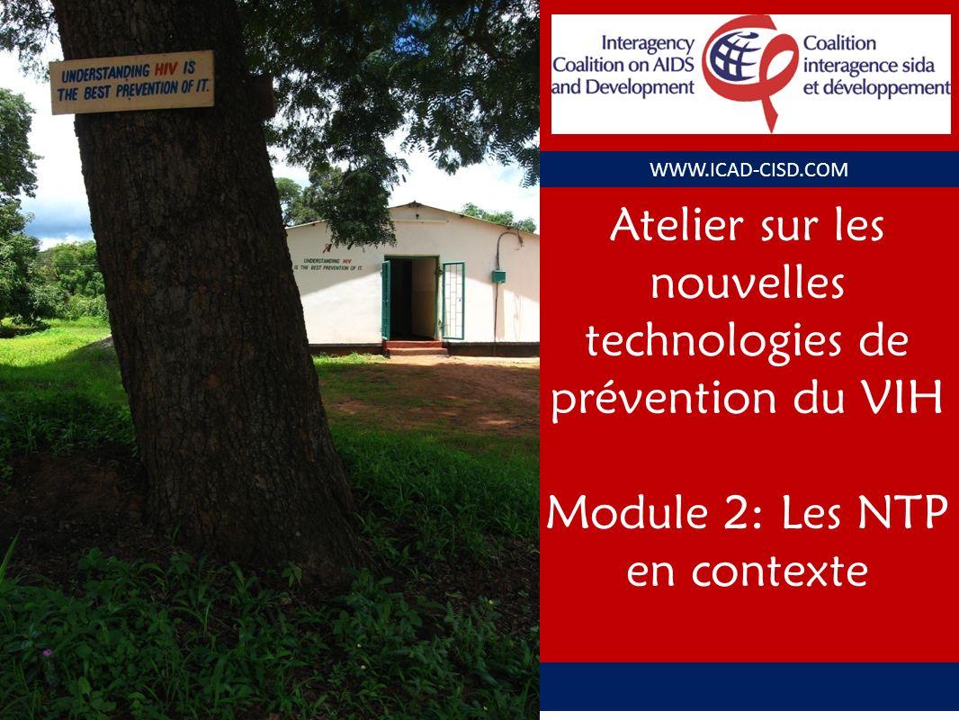 WWW.ICAD-CISD.COM Atelier sur les nouvelles technologies de prévention du VIH Module 2: Les NTP en contexte