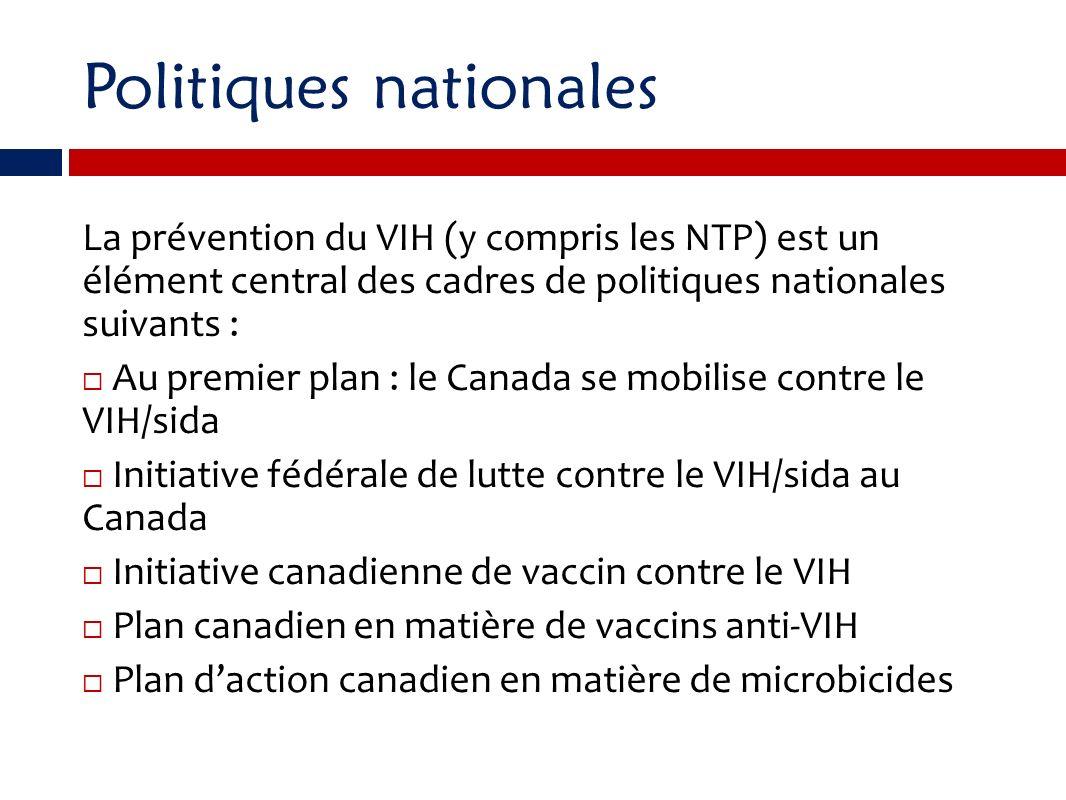 Politiques nationales La prévention du VIH (y compris les NTP) est un élément central des cadres de politiques nationales suivants : Au premier plan :