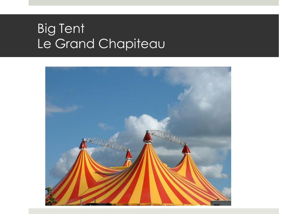 Big Tent Le Grand Chapiteau