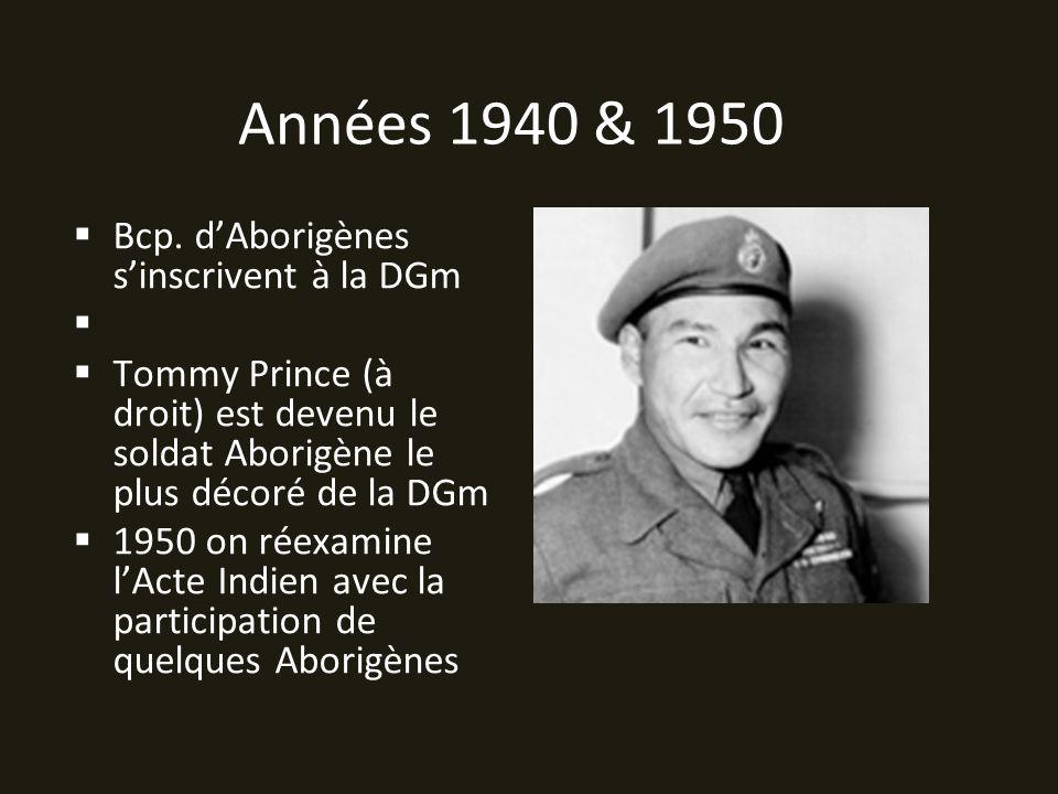 Années 1940 & 1950 Bcp. dAborigènes sinscrivent à la DGm Tommy Prince (à droit) est devenu le soldat Aborigène le plus décoré de la DGm 1950 on réexam