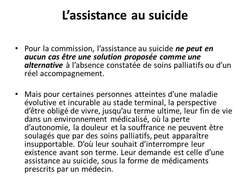 Lassistance au suicide Pour la commission, lassistance au suicide ne peut en aucun cas être une solution proposée comme une alternative à labsence con