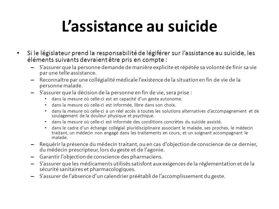 Lassistance au suicide Si le législateur prend la responsabilité de légiférer sur lassistance au suicide, les éléments suivants devraient être pris en
