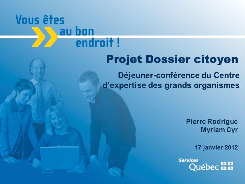 1 Projet Dossier citoyen Déjeuner-conférence du Centre dexpertise des grands organismes Pierre Rodrigue Myriam Cyr 17 janvier 2012