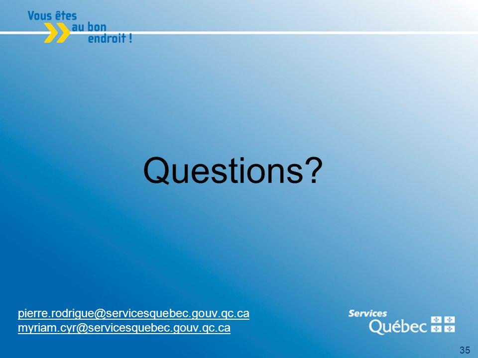 35 Questions pierre.rodrigue@servicesquebec.gouv.qc.ca myriam.cyr@servicesquebec.gouv.qc.ca