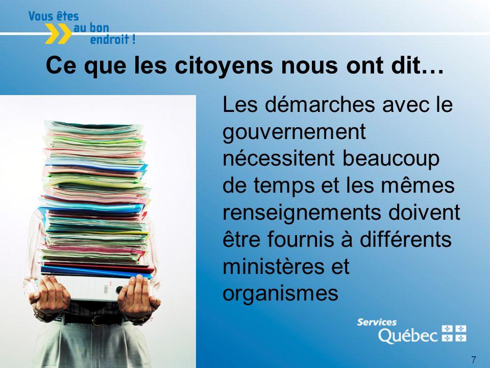 7 Ce que les citoyens nous ont dit… Les démarches avec le gouvernement nécessitent beaucoup de temps et les mêmes renseignements doivent être fournis à différents ministères et organismes